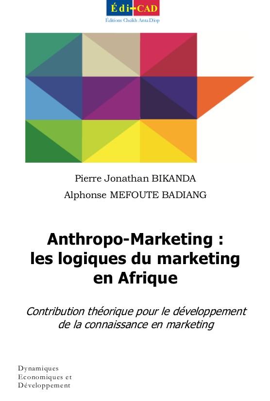 Anthropo-Marketing : les logiques du marketing en Afrique. Contribution théorique pour le développement de la connaissance en marketing