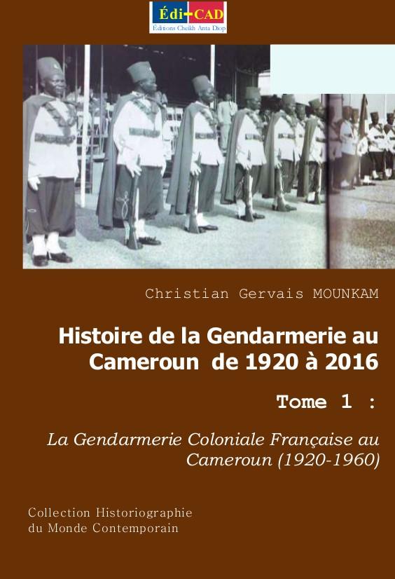 Histoire de la Gendarmerie auCameroun de 1920 à 2016 Tome 1 - 4è couverture