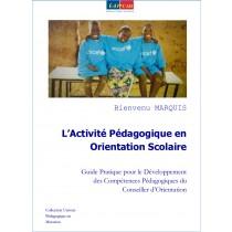 L'Activité Pédagogique en Orientation Scolaire. Guide Pratique pour le Développement des Compétences  Pédagogiques du Conseiller d'Orientation