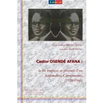 Castor OSENDÉ AFANA :  la fin tragique et précoce d'un nationaliste camerounais (1930-1966)